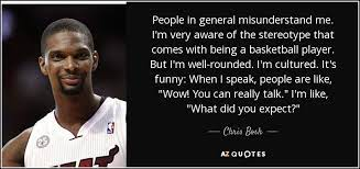 Chris Bosh quote: People in general misunderstand me. I'm very aware of  the...